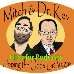 The 287th Mitch and Dr. Kev's Tipping the Odds Las Vegas Podcast
