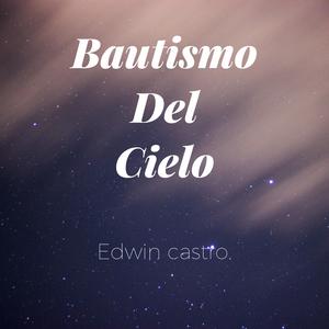 Bautismo Del Cielo. Edwin Castro