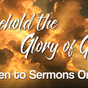 May We Behold The Glory Of God (part 2)