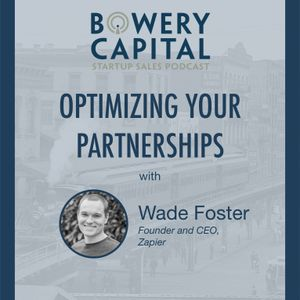 Optimizing Your Partnerships with Wade Foster (Zapier)
