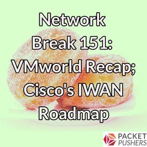 Network Break 151: VMworld Recap; Cisco's IWAN Roadmap
