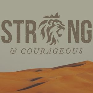 March 19, 2017 - Strong and Courageous Part 2