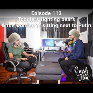 Episode 112 - Toddlers fighting bears & the worries of sitting next to Putin