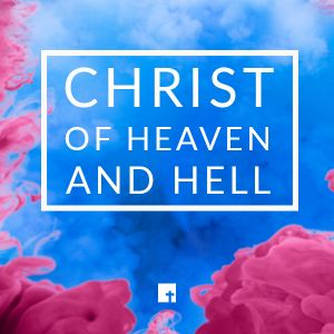 Christ of Heaven and Hell (Audio)