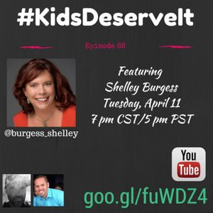 Episode 68 of #KidsDeserveIt with Shelley Burgess