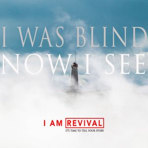 Sunday July 9th - I Am Revival - I Was Blind, Now I See