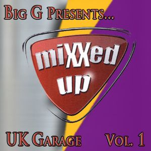 Big G Presents MiXXed UP UK Garage Vol 1