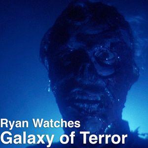 Ryan Watches a Movie 243 - Galaxy of Terror