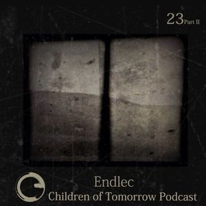 Children Of Tomorrow's Podcast 23b - Endlec