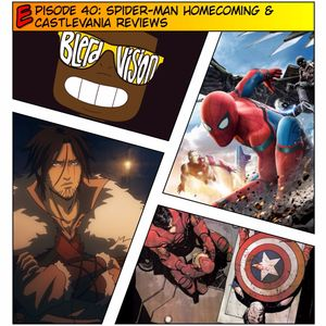 EP40: Spider-man Homecoming & Castlevania Reviews