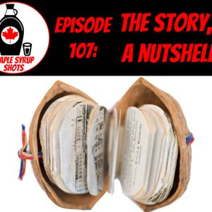 Episode 107: The Story, In A Nutshell