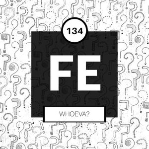 FE Radio 134 + Whoeva?