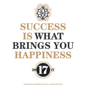 "17 Lessons Learned In 2017 - Lesson 06 ""Success Is What Brings You Happiness"""
