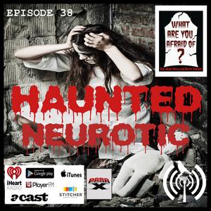 38 - HAUNTED NEUROTIC