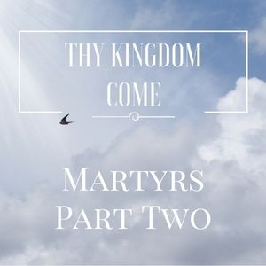 Martyrs, Part Two   Matthew 10:26-39