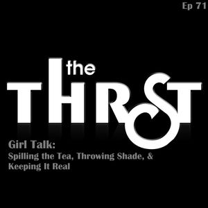 Girl Talk: Spilling the Tea, Throwing Shade, and Keeping It Real -- THRST071