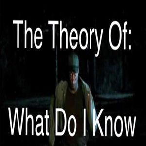 The Theory Of What Do I Know