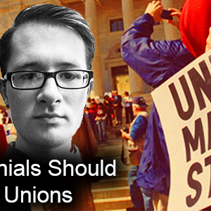 Ep #77: Millennials Should Be Wary of Unions
