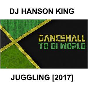 DJ HANSON KING - DANCEHALL JUGGLING MIXX  [2017]