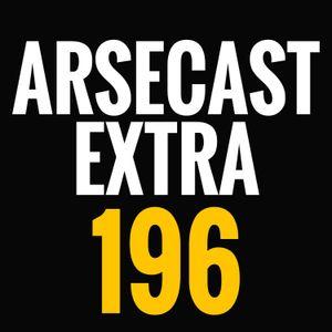 Arsecast Extra Episode 196 - 16.10.2017