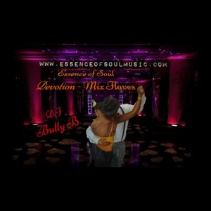 DJ Bully B -Essence of Soul Devotion -Mix Flaves- 6-1-2018