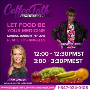 """CoffeeTalk  with Kim Danger Author & Nutritionist """"Let Food Be Your Medicine"""""""