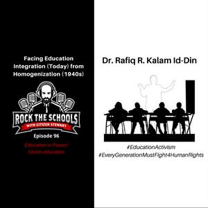 Episode 97 I Facing Education Integration (Today) + Education Homogenization (1940s) with Dr. Rafiq