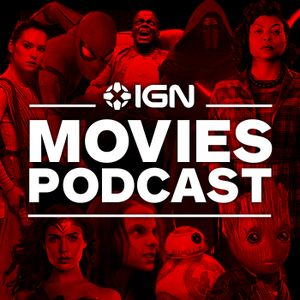 The IGN Movies Podcast: Episode 2 - Comic-Con 2017