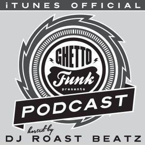 Ghetto Funk Podcast 10 Roast Beatz