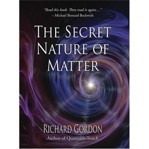 The Secret Nature of Matter with Author & Energy Healer Richard Gordon