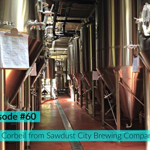 613BeerCast #60 - Sam Corbeil from Sawdust City Brewing Company