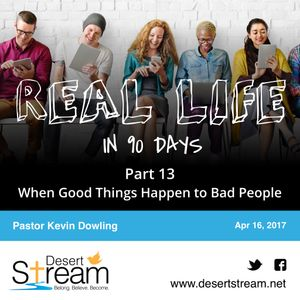 Real Life in 90 Days - Part 13 - When Good Things Happen to Bad People