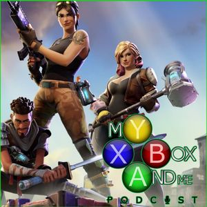 Fortnite Has Crossplay - My Xbox And Me Podcast Episode 98