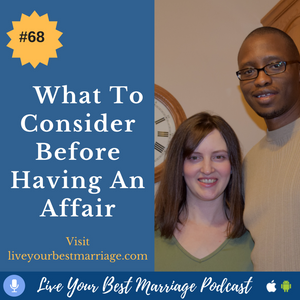 Episode 68: What To Consider Before Having An Affair [Audio]