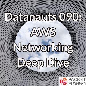 Datanauts 090: AWS Networking Deep Dive