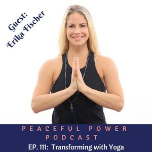111: Erika Fischer On Transforming With Yoga