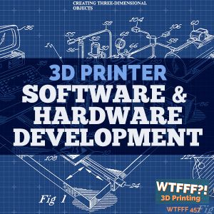 WTFFF457: 3D Printer Software & Hardware Development