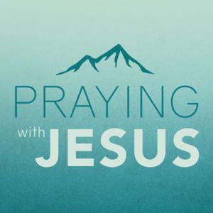 9/17/2017 ~ Praying With Jesus: Praying For Others