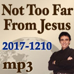 Not Too Far From Jesus