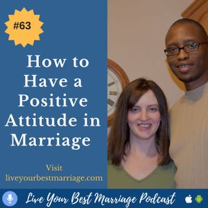Episode 63: How To Have A Positive Attitude In Marriage