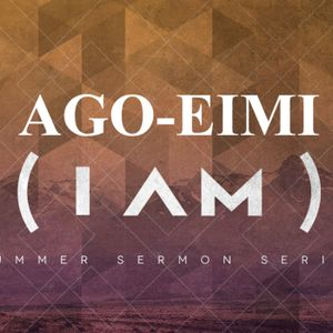 AGO-EIMI (IAM-IAM) WEEK ONE