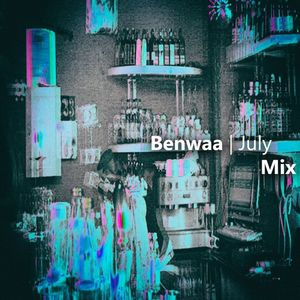 Benwaa - July Mix