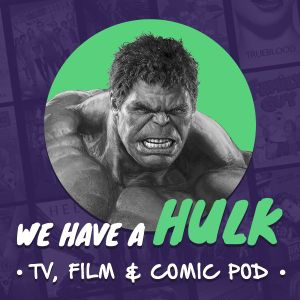 We Have A Hulk #64: Spider-Man Homecoming