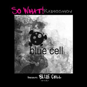 So What Radioshow 137/Blue Cell