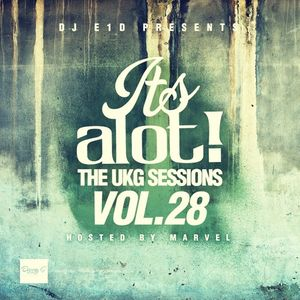E1D - It's A Lot! The UKG Sessions, Vol. 28 (Hosted by Marvel)