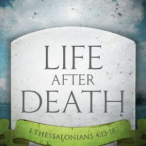 Life After Death_1 Thessalonians 4.13-18