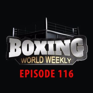 Boxing World Weekly - Episode 116 - November 25, 2016