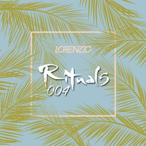 Rituals Podcast 004 By Lorenzio