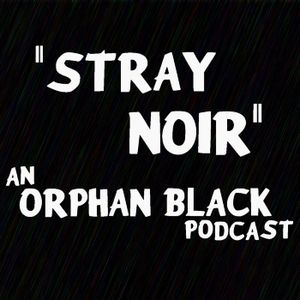 """Stray Noir: An Orphan Black Podcast S05 Ep03 """"Beneath Her Heart"""" - Stray Noir: An Orphan Black Podca"""