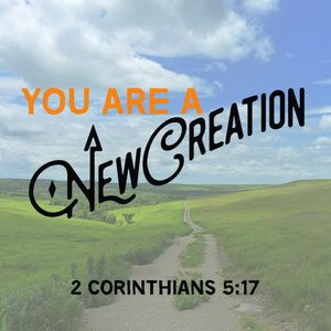 188 You Are A New Creation (2 Corinthians 5 17) January 7th 2018